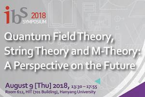 IBS Symposium on Quantum Field Theory, String Theory and M-Theory: A Perspective on the Future