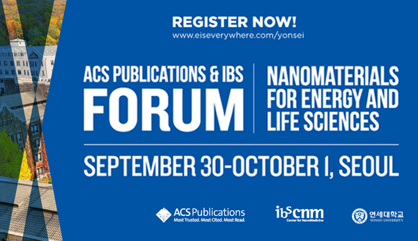 ACS PUBLICATION & IBS FORUM NANOMATERIALS FOR ENERGT AND LIFE SCIENCES SEOTEMBER 30 ~ OCTOBER 1, SEOUL