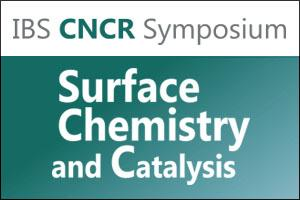 IBS CNCR Symposium : Surface Chemistry and Catalysis