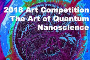 "2018 Art Competition ""The Art of Quantum Nanoscience"""